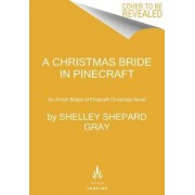 A Christmas Bride in Pinecraft: An Amish Brides of Pinecraft Christmas Novel by Shelley Shepard Gray