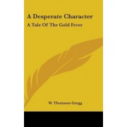 A Desperate Character by W Thomson-Gregg
