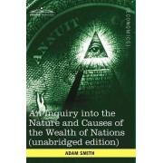 An Inquiry Into the Nature and Causes of the Wealth of Nations (Unabridged Edition) by Adam Smith