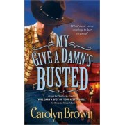 My Give a Damn's Busted by Carolyn Brown