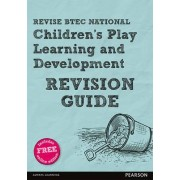 REVISE BTEC National Children's Play, Learning and Development Revision Guide by Brenda Baker
