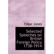 Selected Speeches on British Foreign Policy 1738-1914 by Edgar Jones