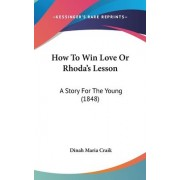 How to Win Love or Rhoda's Lesson by Dinah Maria Mulock Craik