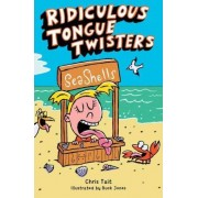 Ridiculous Tongue Twisters by Chris Tait