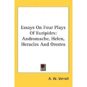 Essays on Four Plays of Euripides by A W Verrall