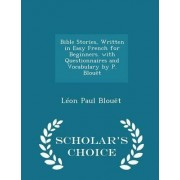 Bible Stories, Written in Easy French for Beginners. with Questionnaires and Vocabulary by P. Blouet - Scholar's Choice Edition by Leon Paul Blouet