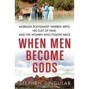 When Men Become Gods by Stephen Singular