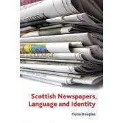 Scottish Newspapers, Language and Identity by Fiona M. Douglas