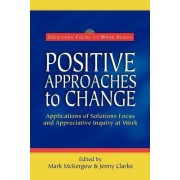 Positive Approaches to Change by Mark McKergow