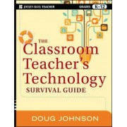 The Classroom Teacher's Technology Survival Guide by Doug Johnson