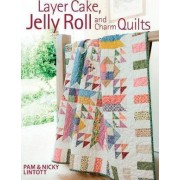 Layer Cake, Jelly Roll and Charm Quilts by Pam Lintott
