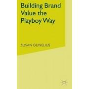 Building Brand Value the Playboy Way by Susan Gunelius