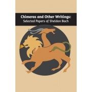 Chimeras and Other Writings: Selected Papers of Sheldon Bach