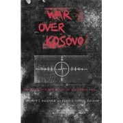 War Over Kosovo by Andrew J. Bacevich