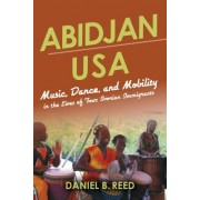 Abidjan USA: Music, Dance, and Mobility in the Lives of Four Ivorian Immigrants