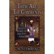These Are the Garments: The Priestly Robes of Ancient Israel, Paperback