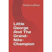 Little George and the Grand-Nite-Champion
