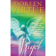 Saved by an Angel: True Accounts of People Who Have Had Extraordinary Experiences with Angels and How You Can Too by Doreen Virtue