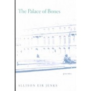 The Palace of Bones by Allison Eir Jenks