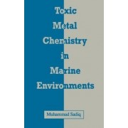 Toxic Metal Chemistry in Marine Environments by Muhammad Sadiq