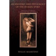 An Anatomy and Physiology of the Human Spirit by Willie Maartens