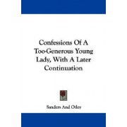 Confessions of a Too-Generous Young Lady, with a Later Continuation by And Otley Sanders and Otley