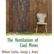 The Ventilation of Coal Mines by William Fairley