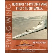 Northrop Yb-49 Flying Wing Pilot's Flight Manual by United States Air Force