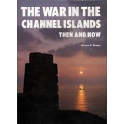 The War in the Channel Islands by Winston G. Ramsey