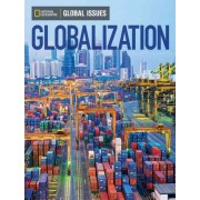 Global Issues: Globalization (Above Level) by National Geographic Learning