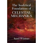 The Analytical Foundations of Celestial Mechanics by Aurel Wintner