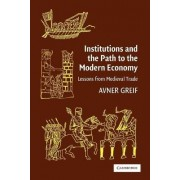 Institutions and the Path to the Modern Economy by Avner Greif