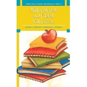 What Every Teacher Should Know About Multicultural and Global Education by Susan C. Brown