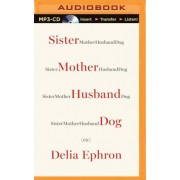 Sister Mother Husband Dog by Delia Ephron