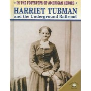 Harriet Tubman and the Underground Railroad by Dan Stearns