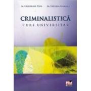 Criminalistica. Curs universitar - Gheorghe Popa Niculae Gament