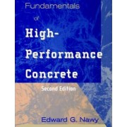 Fundamentals of High Performance Concrete by Edward G. Nawy