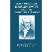 Benjamin Jowett and the Christian Religion by Fellow and Tutor Peter Hinchliff