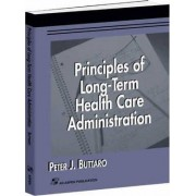 Principles of Long-Term Health Care Administration by Peter J. Buttaro