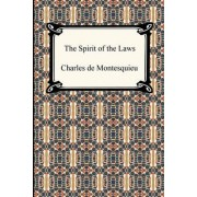 The Spirit of the Laws by Baron Charles de Secondat Montesquieu