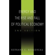 Energy and the Rise and Fall of Political Economy by Bernard C Beaudreau