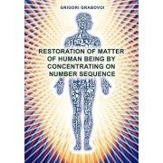 Restoration of Matter of Human Being by Concentrating on Number Sequence by Grigori Grabovoi