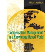 Compensation Management in a Knowledge-Based World by Richard I. Henderson