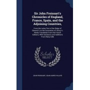 Sir John Froissart's Chronicles of England, France, Spain, and the Adjoining Countries, by Jean Froissart