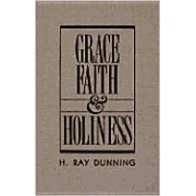Grace, Faith & Holiness: A Wesleyan Systematic Theology