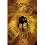 The Meaning of Life in the 21st Century by Don Hanlon Johnson Ph D