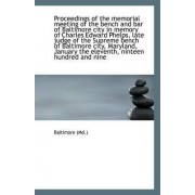 Proceedings of the Memorial Meeting of the Bench and Bar of Baltimore City in Memory of Charles Edwa by Baltimore (Md )