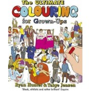 The Ultimate Colouring for Grown-Ups by Ryan Hunter