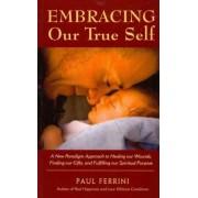 Embracing Our True Self by Paul Ferrini