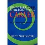 Jump-Start Your Merchandising Career by Judith Adkins-Spears